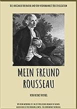 MEIN FREUND ROUSSEAU: DIE UNSCHULD DER NATUR UND DER VERDORBENHEIT DER ZIVILISATION