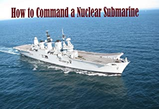 How to Command a Nuclear Submarine