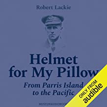 Helmet for My Pillow: From Parris Island to the Pacific: A Young Marine's Stirring Acount of Combat in Word War II