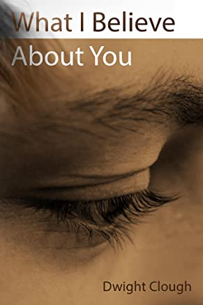 What I Believe About You (English Edition)