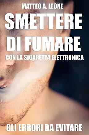 SMETTERE DI FUMARE CON LA SIGARETTA ELETTRONICA: GLI ERRORI DA EVITARE