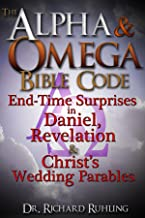 The Alpha & Omega Bible Code: End-Time Surprises in Daniel, Revelation & Christ's Wedding Parables! (White Horse Series)