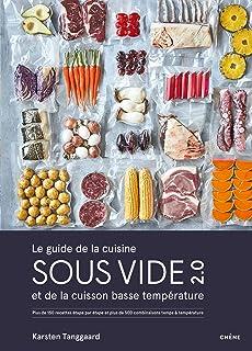 Le guide de la cuisine sous vide et de la cuisson basse température: Plus de 150 recettes étape par étape et plus de 500 c...