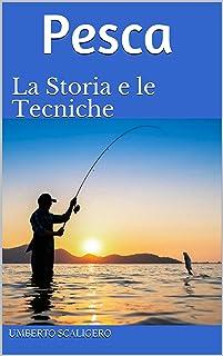 Pesca: La Storia e le Tecniche (Italian Edition)