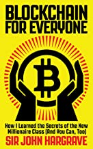 Blockchain for Everyone (Global Edition): How I Learned the Secrets of the New Millionaire Class (And You Can, Too)