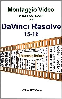 Montaggio Video professionale con DaVinci Resolve 15-16: Il Manuale Italiano (Italian Edition)