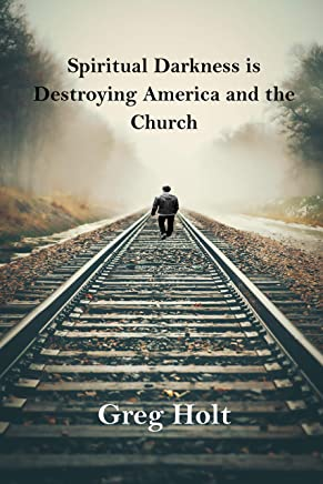 Spiritual Darkness is Destroying America and the Church