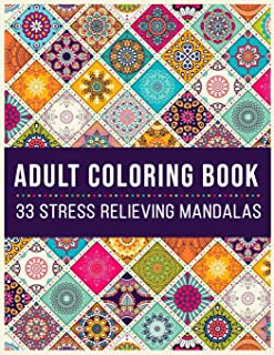 Adult Coloring Book 33 Stress Relieving Mandalas: Antistress Coloring Book for Adults & Teens Big Mandala Coloring Book fo...