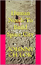 Human Needs To Build Space City (English Edition)