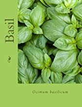 Basil - Ocimum basilicum: Ocimum basilicum (Natural Herbal Living Magazine Book 13)