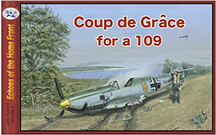 Coup de Gråce for a 109: and the adventures of a Teddy Bear (Echoes of the Home Front Book 19) (English Edition)