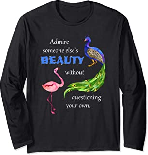 Admire Someone's Else's Beauty Without Questioning Your Own Long Sleeve T-Shirt