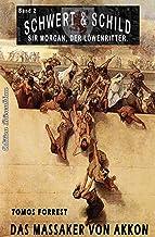 SCHWERT UND SCHILD � Sir Morgan, der L�wenritter Band 2: Das Massaker von Akkon (German Edition)