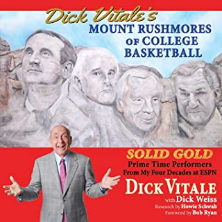 Dick Vitale's Mount Rushmores of College Basketball: Solid Gold Prime Time Performers from My Four Decades at ESPN