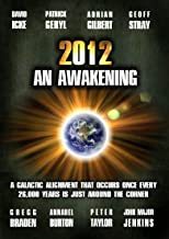 2012: An Awakening Featuring David Icke, John Major Jenkins, Gregg Braden