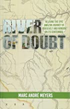 River of Doubt: Reliving the Epic Amazon Journey of Roosevelt and Rondon on its Centennial
