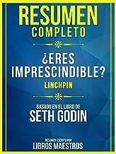 Resumen Completo: ¿Eres Imprescindible? (Linchpin) - Basado En El Libro De Seth Godin (Spanish Edition)