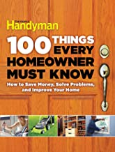 100 Things Every Homeowner Must Know: How to Save Money, Solve Problems and Improve Your Home PDF