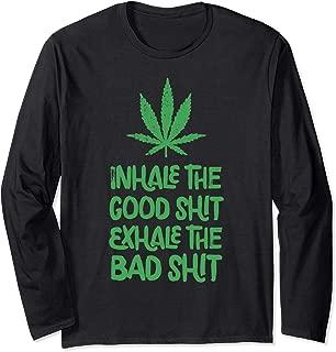 Inhale The Good Shit Exhale The Bad Shit Marijuana Leaf Weed Long Sleeve T-Shirt