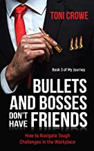 Bullets And Bosses Don't Have Friends: Being Smart and Working Hard is Not Enough to Succeed at Work (The $7 Series Book 3)