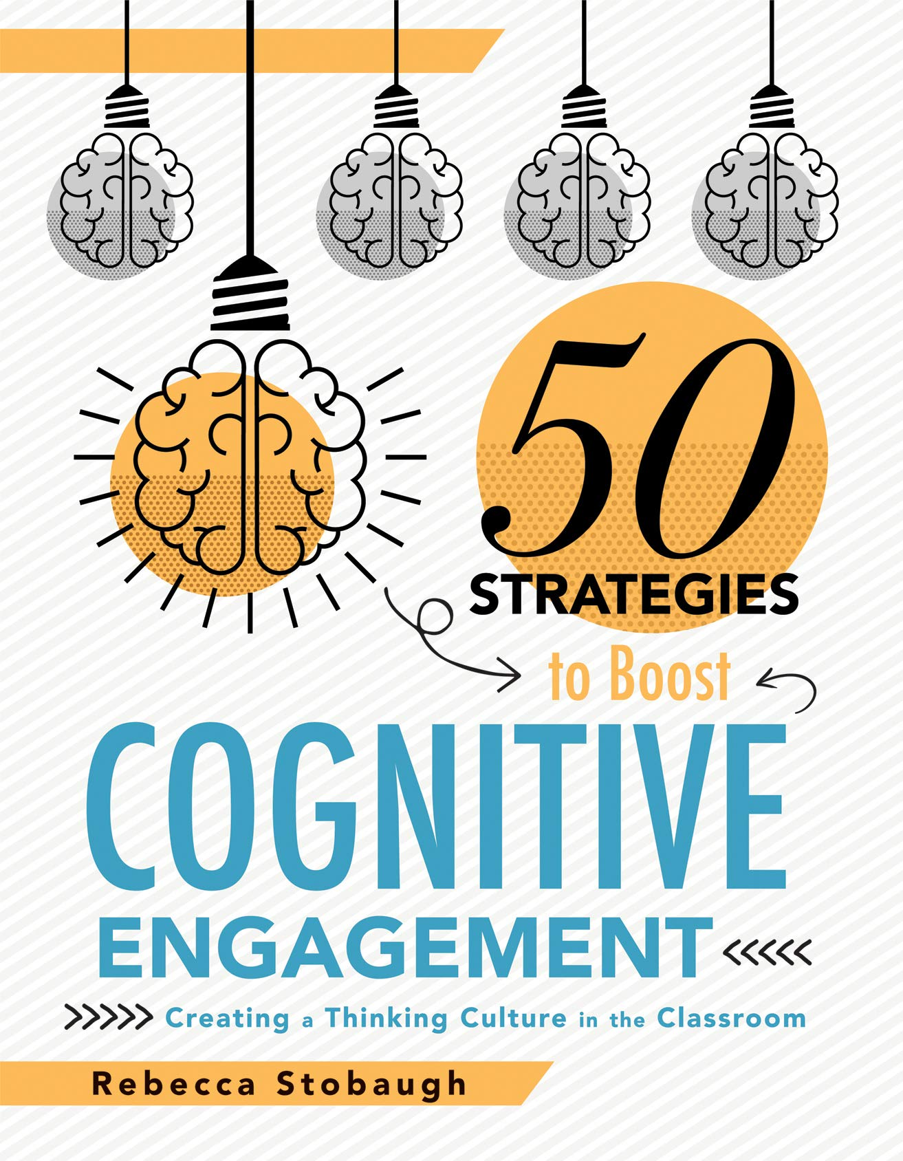 Download Fifty Strategies To Boost Cognitive Engagement: Creating A Thinking Culture In The Classroom (50 Teaching Strategies To Su... 