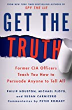 Get the Truth: Former CIA Officers Teach You How to Persuade Anyone to Tell All PDF
