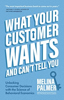 What Your Customer Wants and Can't Tell You: Unlocking Consumer Decisions with the Science of Behavioral Economics (Englis...