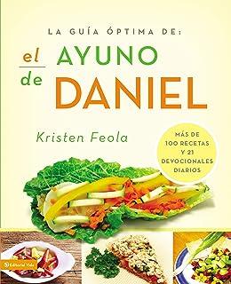 La guia �ptima para el ayuno de Daniel: M�s de 100 recetas y 21 devocionales diarios (La Guia Optima Para) (Spanish Edition)