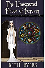 The Unexpected Flavor of Forever: A Severine DuNoir Historical Cozy Adventure (The Mysteries of Severine DuNoir Book 8) Kindle Edition
