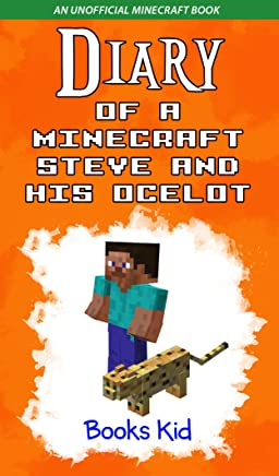 Diary of a Minecraft Steve and His Ocelot: An Unofficial Minecraft Book (Minecraft Diary Books and Wimpy Zombie Tales For Kids 4)