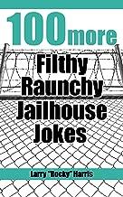 100 More Filthy Raunchy Jailhouse Jokes