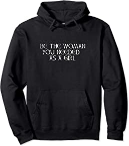 Be The Woman You Needed Hoodie