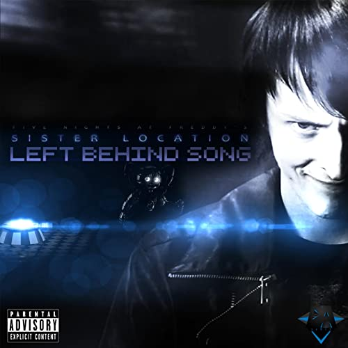 Left Behind Sister Location Song
