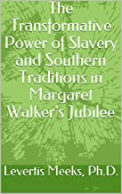 The Transformative Power of Slavery and Southern Traditions in Margaret Walker's Jubilee
