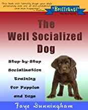 The Well Socialized Dog: Step-by-Step Socialization Training for Puppies and Dogs