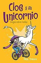 Amigas sobre ruedas / Unicorn on a Roll (Cloe Y Su Unicornio/ Phoebe and Her Unicorn) (Spanish Edition)