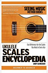 Ukulele Scales Encyclopedia: Fast Reference for the Scales You Need in Every Key Kindle Edition
