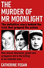 The Murder of Mr Moonlight: How sexual obsession, greed and arrogance led to the killing of an innocent man – the definitive story behind the trial that gripped the nation