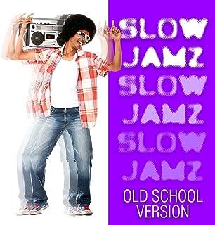 Slow Jamz Old School Version