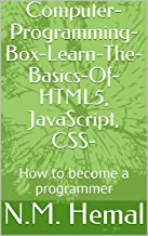 Computer-Programming-Box-Learn-The-Basics-Of-HTML5, JavaScript, CSS-: How to become a programmer (English Edition)