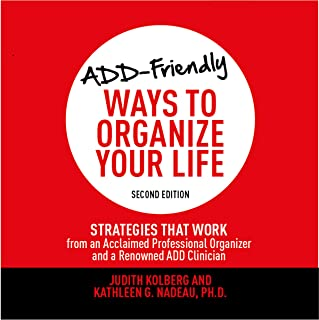 ADD-Friendly Ways to Organize Your Life: Second Edition: Strategies That Work from an Acclaimed Professional Organizer and...
