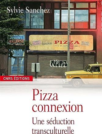 Pizza connexion: Une séduction transculturelle (Sociologie)