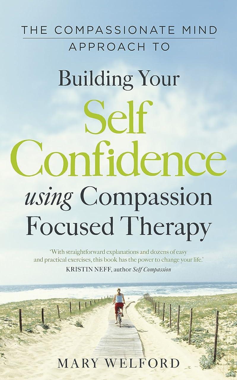 書店に勝るキャッチThe Compassionate Mind Approach to Building Self-Confidence: Series editor, Paul Gilbert (Compassion Focused Therapy) (English Edition)