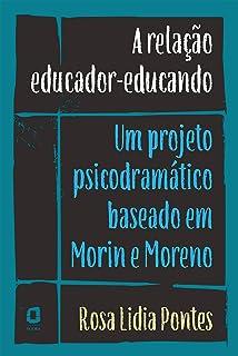 A relação educador-educando: Um projeto psicodramático baseado em Morin e Moreno