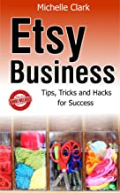 Etsy Business: Tips, Tricks and Hacks For Success (Etsy Business, Etsy Business books, Etsy business for beginners, Etsy Book, Etsy selling success, Etsy business for beginners)
