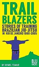 TRAILBLAZERS Stories of Training Brazilian Jiu-Jitsu in Rio de Janeiro 1988-2005