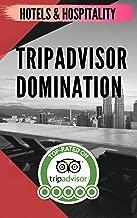 TripAdvisor Domination For Hotels & Hospitality Management: Hospitality Management: Improve Your TripAdvisor Ranking And Bring Customers 2019