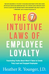 The 7 Intuitive Laws of Employee Loyalty: Fascinating Truths About What It Takes to Create Truly Loyal and Engaged Employees Kindle Edition