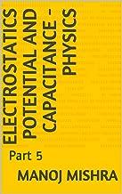 Electrostatics Potential and Capacitance - Physics: Part 5