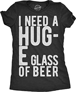 Womens I Need A Huge Glass of Beer Funny Drinking Shirt Party Top for Ladies